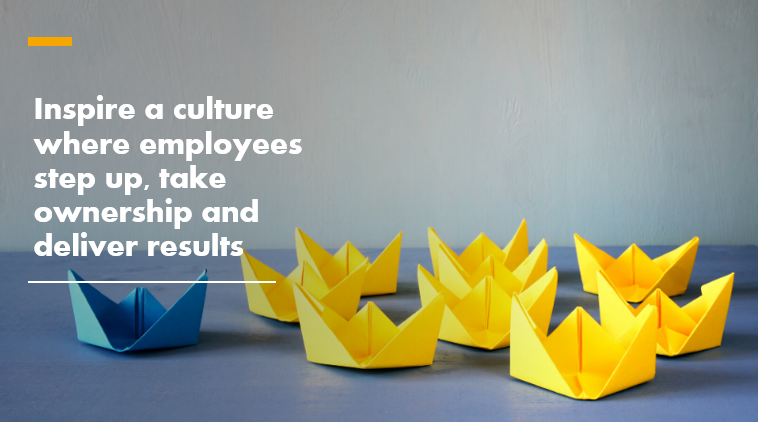 Leadership Management Qualities - Inspire a culture where employees step up, take ownership and deliver results