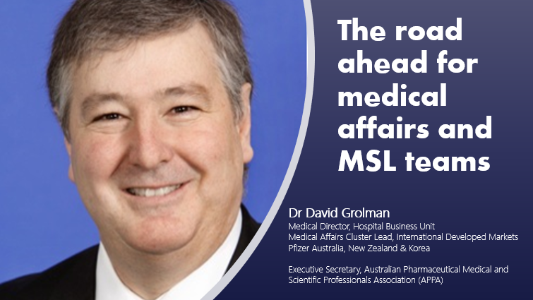 Medical Pharma Biotech MedTech - The road ahead for medical affairs and MSL teams - Interview with Dr David Grolman