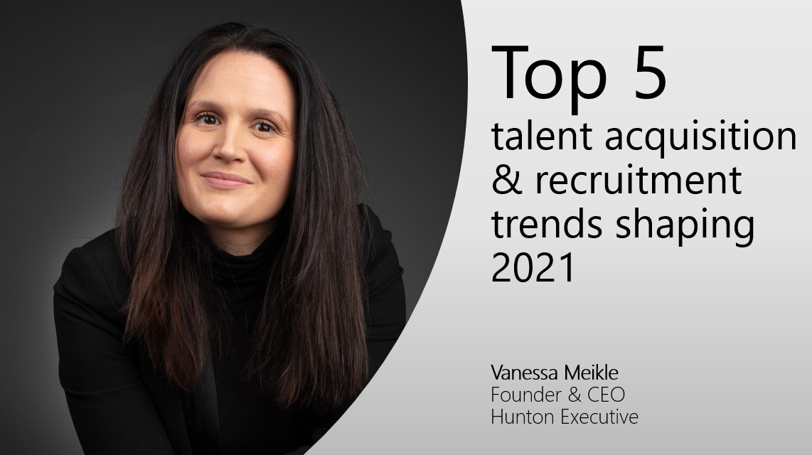 Human Resource Management - Top 5 talent acquisition & recruitment trends shaping 2021